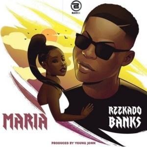 Reekado Banks - Maria (Prod. by Young John)